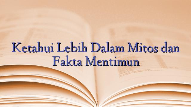 Ketahui Lebih Dalam Mitos dan Fakta Mentimun