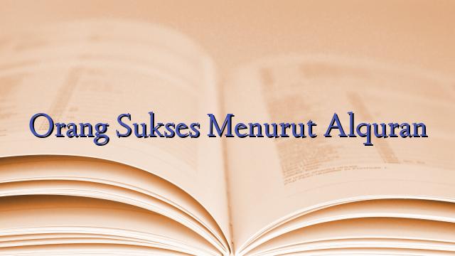 Orang Sukses Menurut Alquran