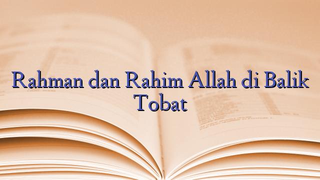 Rahman dan Rahim Allah di Balik Tobat
